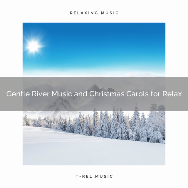 Gentle River Music and Christmas Carols for Relax