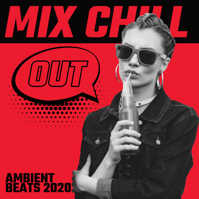 Mix Chill Out Ambient Beats 2020 - Perfect Relax Zone, Chill Tunes, Smooth Music, Peaceful Songs to Rest, Calm Down, Stress Relief