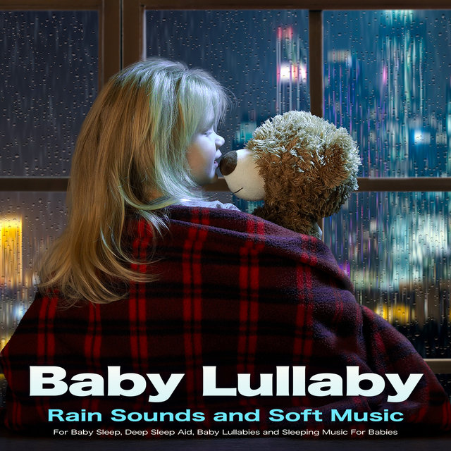 Baby Lullaby: Rain Sounds and Soft Music For Baby Sleep, Deep Sleep Aid, Baby Lullabies and Sleeping Music For Babies