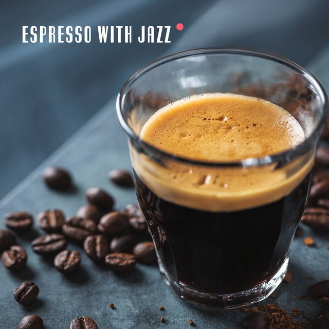 Espresso with Jazz (Smooth Jazz Music for Cafe, Home Office BGM)
