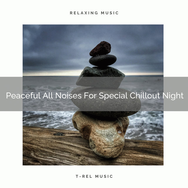 Peaceful All Noises For Special Chillout Night