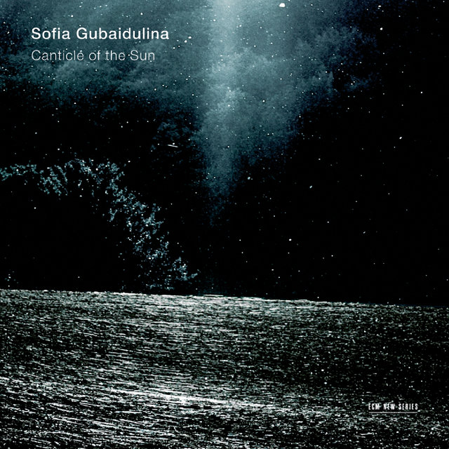 Sofia Gubaidulina: Canticle Of The Sun (Live)