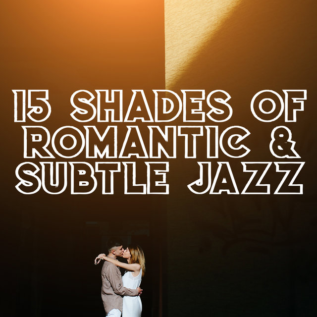 15 Shades of Romantic & Subtle Jazz - Smooth Music for Couple, Making Love, Romantic Jazz at Night, Jazz Music Ambient