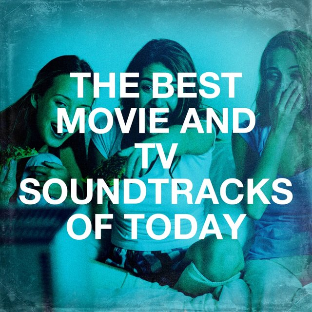 The Best Movie and Tv Soundtracks of Today