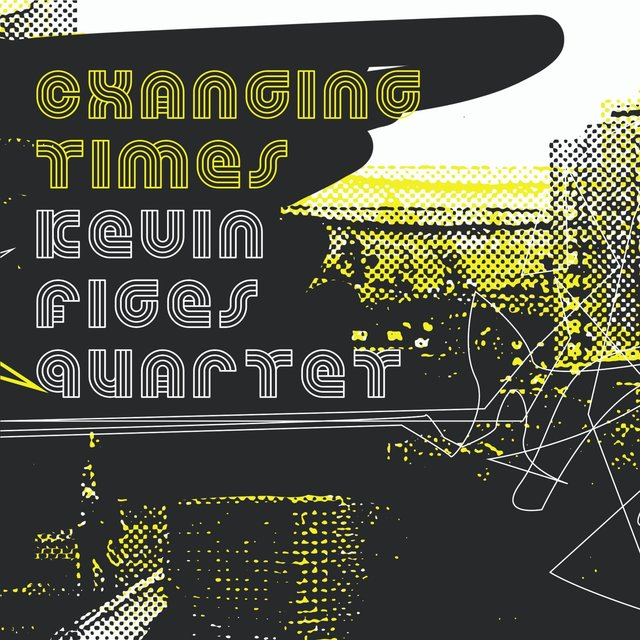 Cover art for album Changing Times by Kevin Figes Quartet