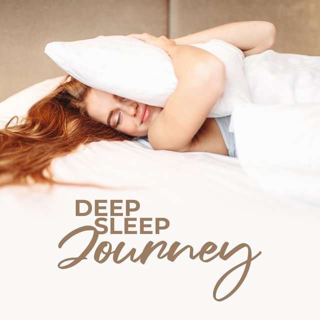 Deep Sleep Journey: 2020 Ambient Music to Help You Sleep All Night Long, Rest, Relax, Calm Down and Have Beautiful Dreams