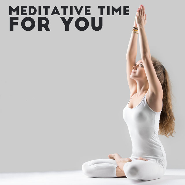 Meditative Time for You – Journey with Zen Sounds, Mindfulness Meditation, Calm Down