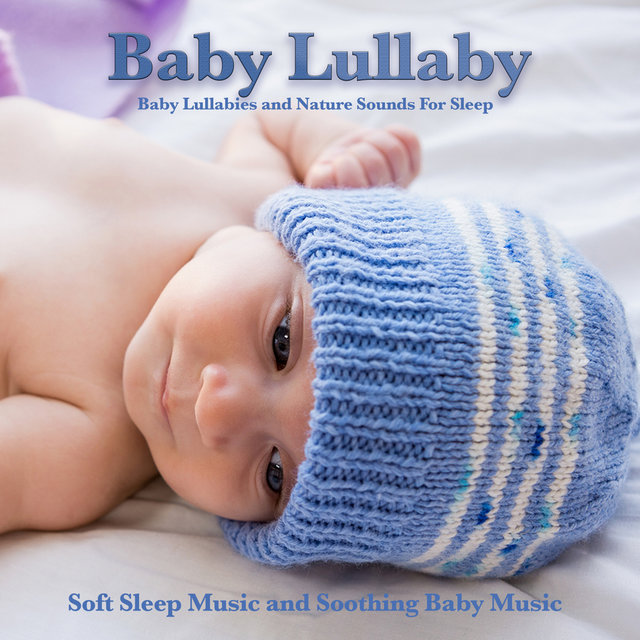 Baby Lullaby: Baby Lullabies and Nature Sounds For Sleep, Soft Sleep Music and Soothing Baby Music