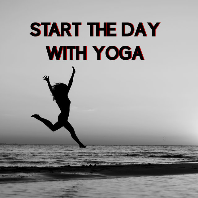 Start The Day With Yoga: Morning Set for Everyday Meditation and Yoga Exercises