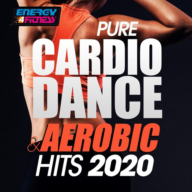 Pure Cardio Dance & Aerobic Hits 2020