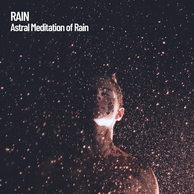 Rain: Astral Meditation of Rain
