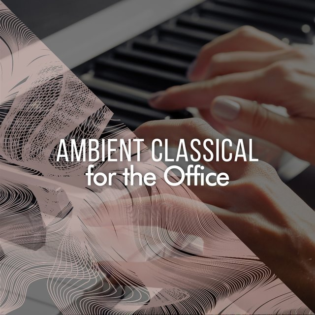 Ambient Classical Piano for the Office