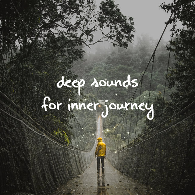 Deep Sounds for Inner Journey: 2019 New Age Music Perfect for Yoga, Deep Meditation & Soul Relaxation, Healing Songs, Chakra Balancing