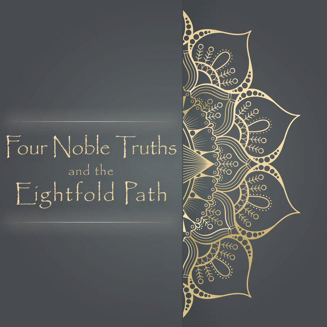Four Noble Truths and the Eightfold Path: Mindfulness, Meditation, Yoga