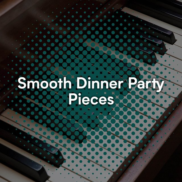 Smooth Dinner Party Piano Pieces