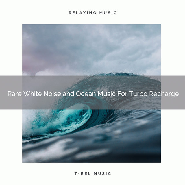 2020 Best: Rare White Noise and Ocean Music For Turbo Recharge