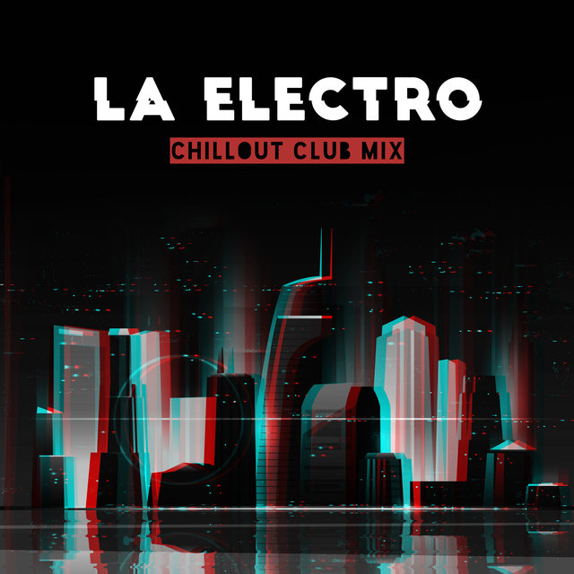 LA Electro Chillout Club Mix 2020