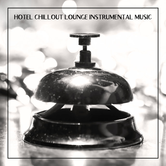 Hotel Chillout Lounge Instrumental Music: Jazz Compilation 2020