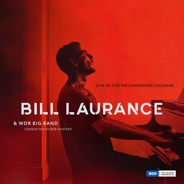 Cover art for album Live at the Philharmonie, Cologne by Bill Laurance, WDR Big Band