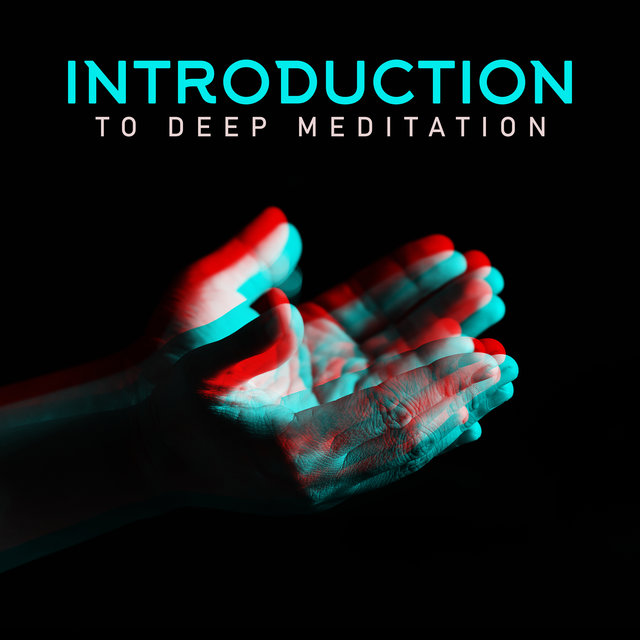 Introduction to Deep Meditation - Pure New Age Meditation Music for Inner Balance & Harmony