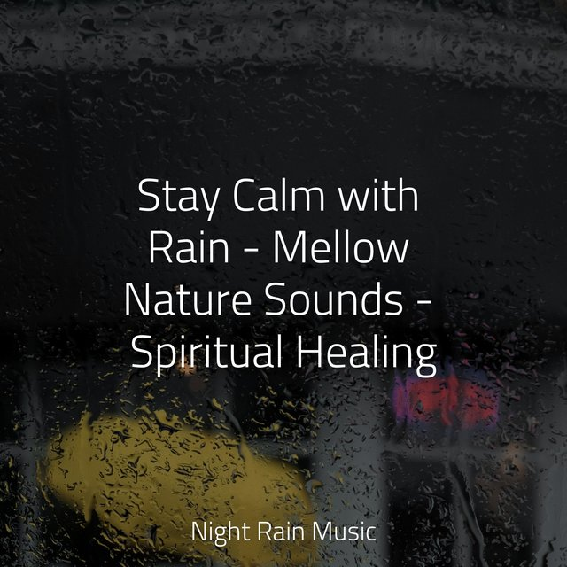 Stay Calm with Rain - Mellow Nature Sounds - Spiritual Healing