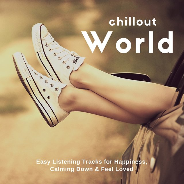 Chillout World (Easy Listening Tracks For Happiness, Calming Down & Feel Loved)