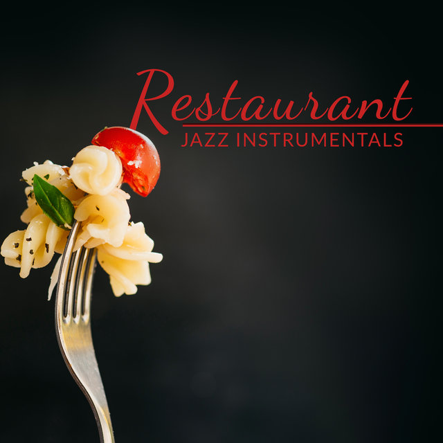 Restaurant Jazz Instrumentals: 2019 Best Smooth Jazz Music for World's Most Exclusive Restaurants