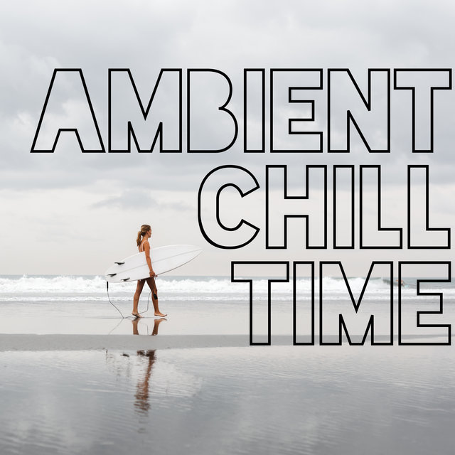 Ambient Chill Time – Ambient Chillout Lounge Relaxing Music
