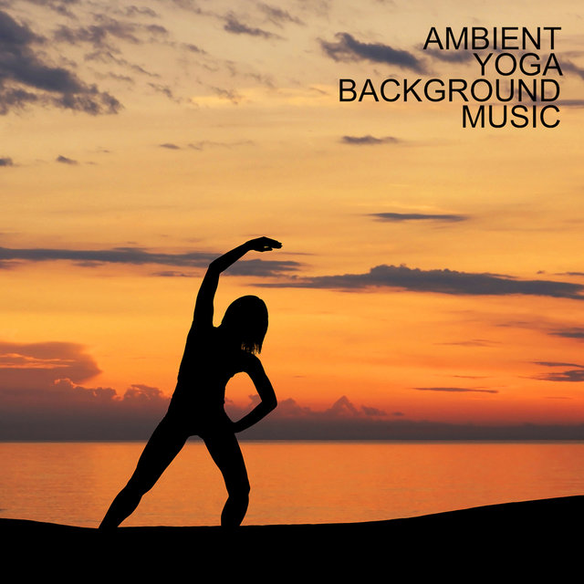 Ambient Yoga Background Music: Quiet, Calm and Gentle Melodies Best for Meditation and Yoga Practice