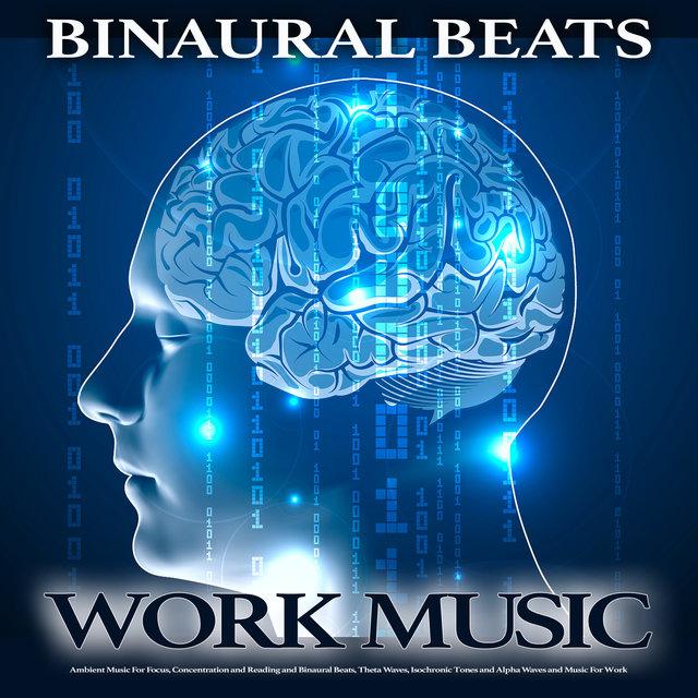 Binaural Beats Work Music: Ambient Music For Focus, Concentration and Reading and Binaural Beats, Theta Waves, Isochronic Tones and Alpha Waves and Music For Work