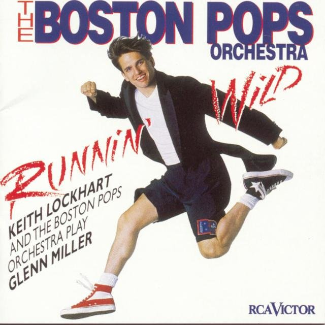 Runnin' Wild--Keith Lockhart and the Boston Pops Play Glenn Miller