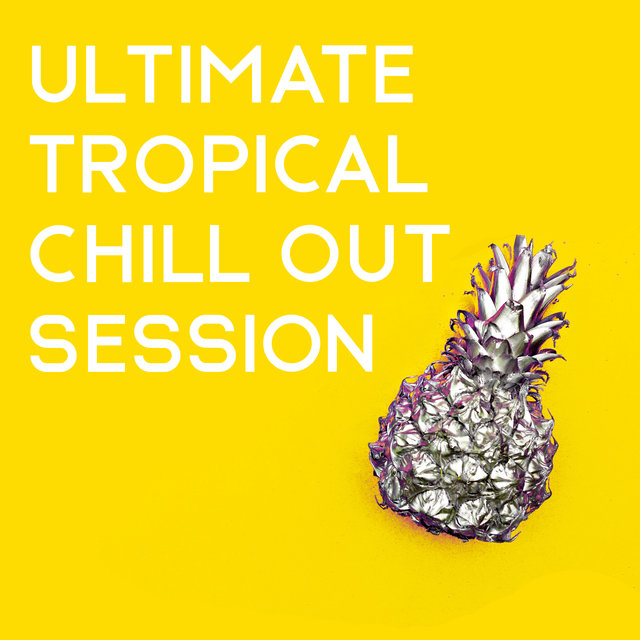 Ultimate Tropical Chill Out Session - Summertime, Sensual Lounge, Chillax, Deep Rest & Relax