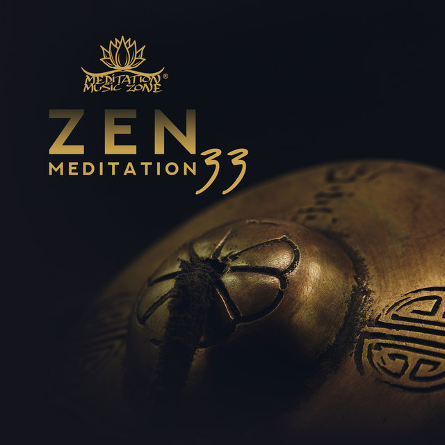 Zen Meditation 33: Music for Breathing Exercises Against Stress, Mindfulness Cultivation and Living in Awareness