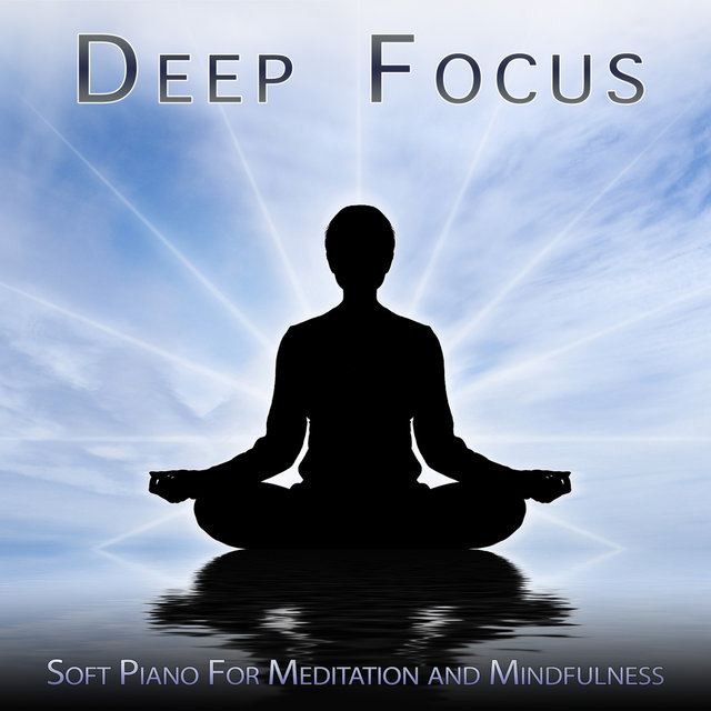 Deep Focus: Soft Piano For Meditation and Mindfulness