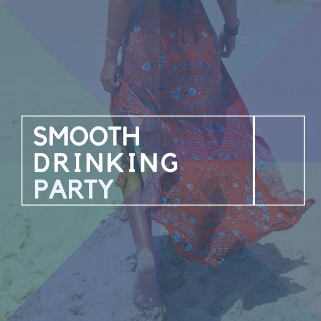 """ Smooth Drinking Party """