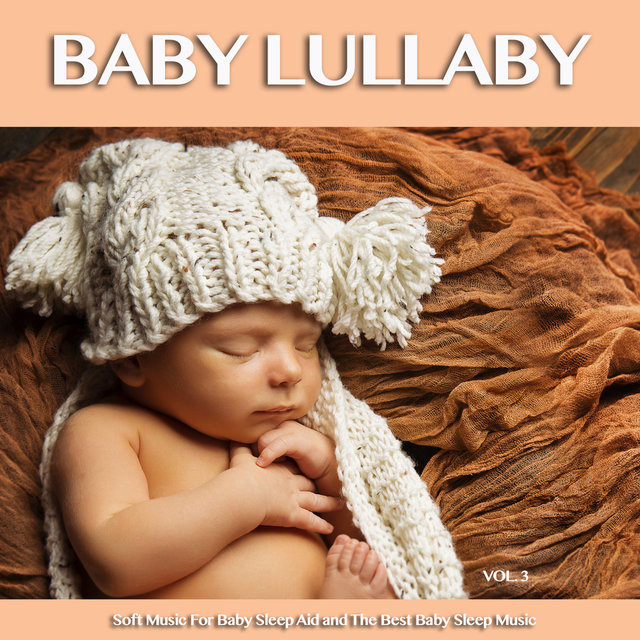 Baby Lullaby: Soft Music For Baby Sleep Aid and The Best Baby Sleep Music, Vol. 3
