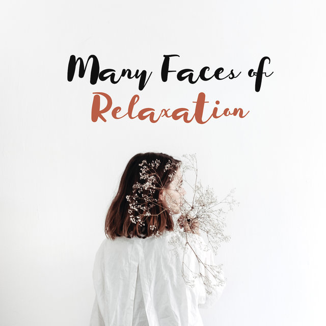 Many Faces of Relaxation: New Age Nature & Ambient Music for Many Kinds of Relaxation Like Nap, Sleep. Rest. Calming Down. Meditation & Yoga