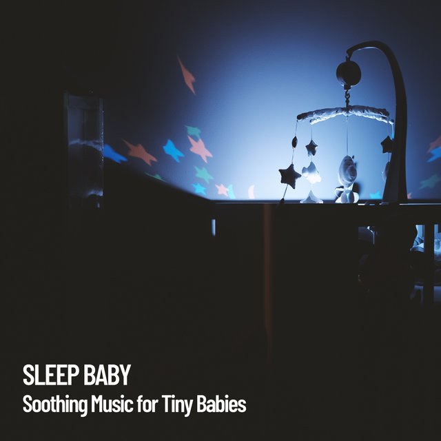 Sleep Baby: Soothing Music for Tiny Babies