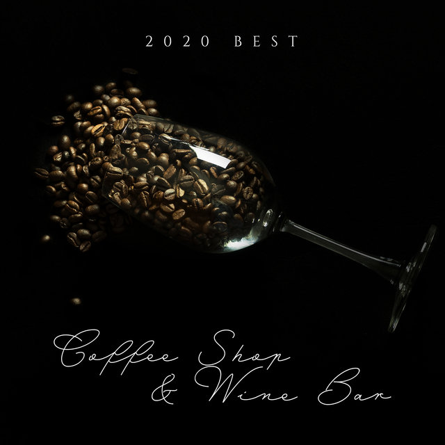 2020 Best Coffee Shop & Wine Bar – Lose Yourself in Relaxing and Instrumental Jazz Collection, Extraordinary Nice Day, Joyful Moments, Cafe Music, Jazz Bar Rhythms, Taste Delicious Wine, Relaxing Black Coffee