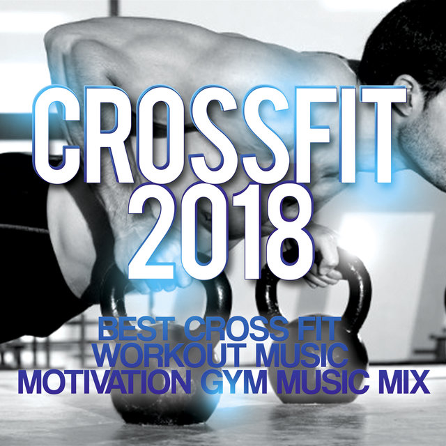 Crossfit 2018 - Best Cross Fit Workout Music - Motivation Gym Music Mix