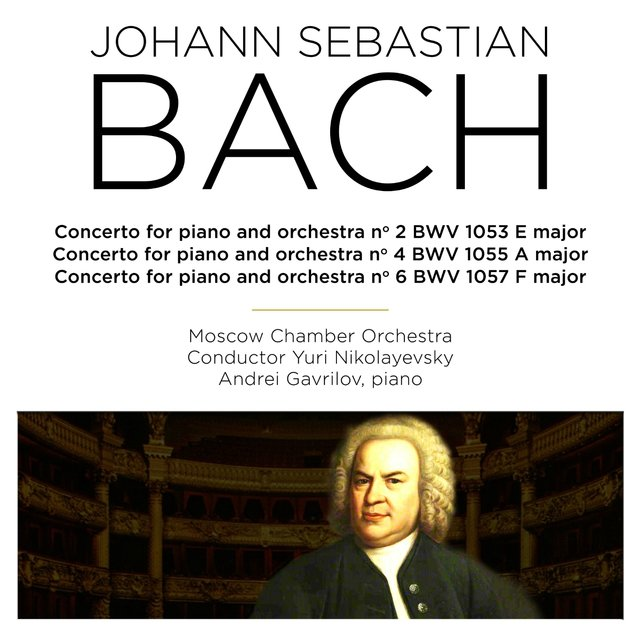 Bach: Concertos for Piano and Orchestra Nos. 2, 4, 6, BWV 1053, 1055 & 1057