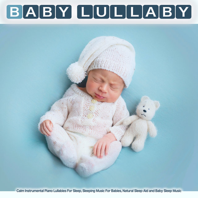 Baby Lullaby: Calm Instrumental Piano Lullabies For Sleep, Sleeping Music For Babies, Natural Sleep Aid and Baby Sleep Music