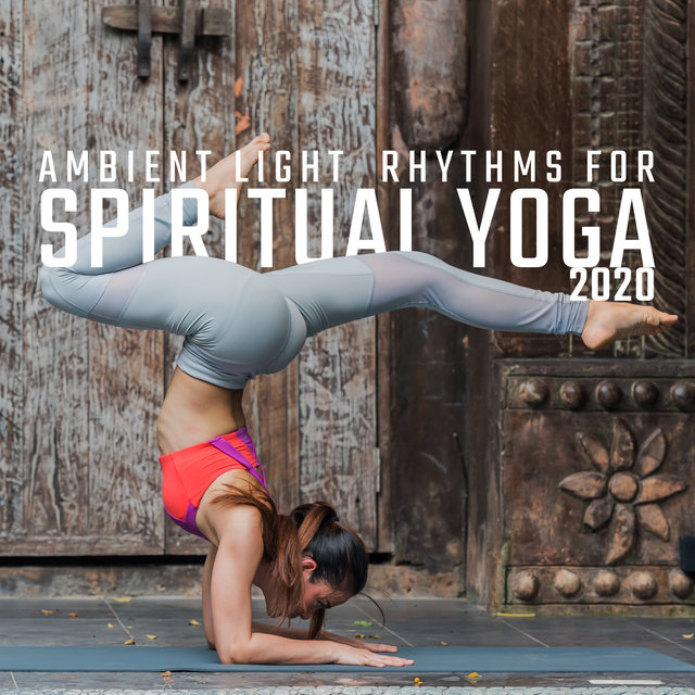 Ambient Light Rhythms for Spiritual Yoga 2020