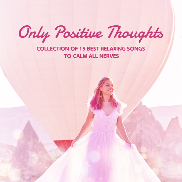 Only Positive Thoughts – Collection of 15 Best Relaxing Songs to Calm All Nerves