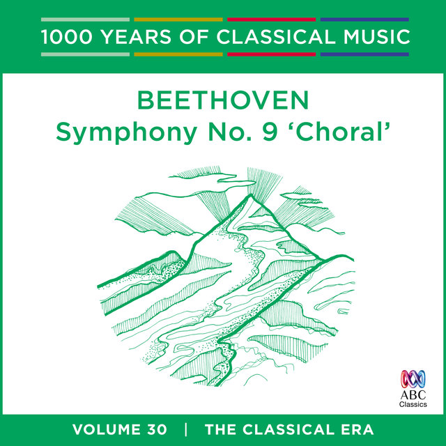 Beethoven: Symphony No. 9 (1000 Years Of Classical Music, Vol. 30)