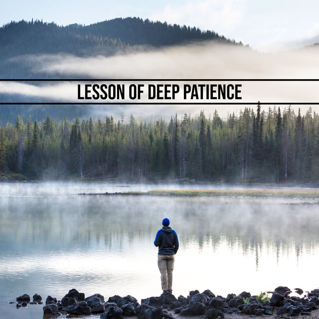 Lesson of Deep Patience