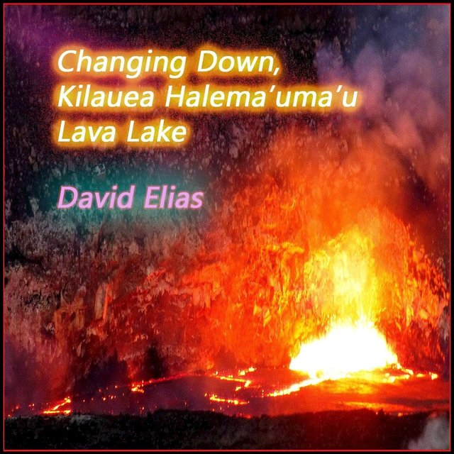 Changing Down, Kilauea Lava Lake