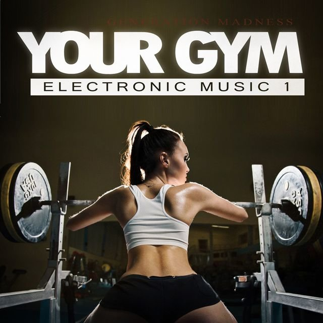 Your Gym - Electronic Music, Vol. 1