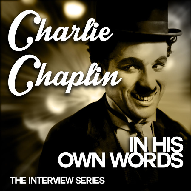 The Interview Series - Charlie Chaplin in His Own Words