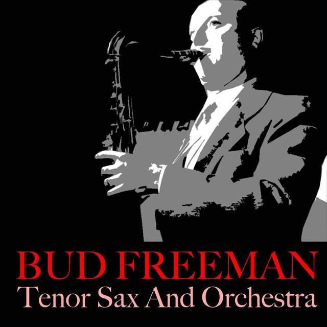 Bud Freeman: Tenor Sax And Orchestra